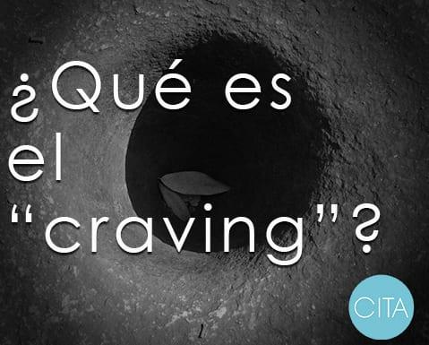 ¿Qué es el Craving? ¿Cuándo aparece? ¿Cómo se afronta?